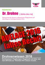 Dr. Drohne - Basiswissen 2016 (altes Recht) für Steuerer unbemannter Systeme auf dem Weg zur Aufstiegserlaubnis
