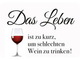 Das Leben ist zu kurz um schlechten Wein zu trinken  KH072