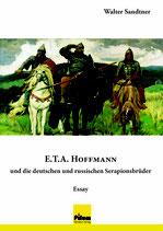 E.T.A. Hoffmann und die seutschen und russischen Serapionsbrüder - Essay von Walter Sandtner,  350 Seiten, Softcover