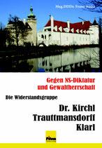 Gegen NS-Diktatur und Gewaltherrschaft - Die Widerstandsgruppe Dr. Kirchl / Trauttmansdorff / Klarl,  288 Seiten, Hardcover