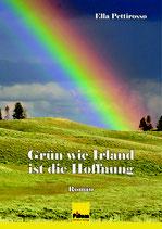 Grün wie Irland ist die Hoffnung, Roman von Ella Pettirosso, 232 Seiten, Softcover