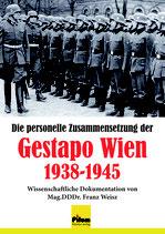 Die personelle Zusammensetzung der Gestapo Wien 1938-1945 - wissenschaftliche Dokumentation von Mag.DDDr. Franz Weisz, 278 Seiten, Softcover