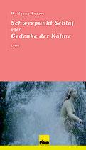 Schwerpunkt Schlaf oder Gedenke der Kähne - Lyrik von Wolfgang Anders, Softcover, 256 Seiten