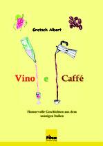 Vino e Caffé, humoristische Geschichten aus Italien von Albert Gratsch, Softcover, 158 Seiten