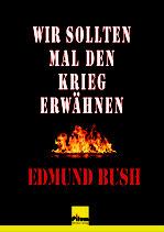Wir sollten mal den Krieg erwähnen - Autobiographie von Edmund Bush, 262 Seiten, Softcover
