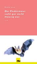 Die Fledermaus sieht gar nicht mausig aus, Lyrik von Helene Levar
