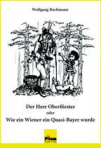 Der Herr Oberförster oder Wie ein Wiener ein Quasi-Bayer wurde