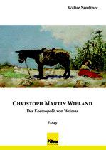 Christoph Martin Wieland - Der Kosmopolit von Weimar; Essay von Walter Sandtner