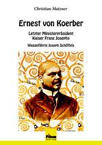 Ernest von Koerber - Letzter Ministerpräsident Kaiser Franz Josephs von Christian Matzner, Softcover, 180 Seiten