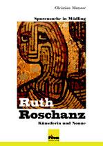 Ruth Roschanz - Künstlerin und Nonne; von Christian Matzner, Softcover, 212 Seiten, 151 Abbildungen