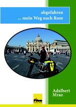 abgefahren ... mein Weg nach Rom - Reisebericht von Adalbert Mraz, 156 Seiten, Softcover