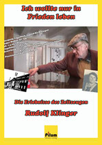 Ich wollte nur in Frieden leben - Rudolf Klinger Dokumentation, 270 Seiten, Softcover