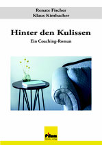 Hinter den Kulissen, Ein Coaching-Roman von Renate Fischer und Klaus Kimbacher, Hardcover,  282 Seiten