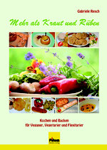Mehr als Kraut und Rüben - Kochen und Backen für Veganer, Vegetarier und Flexitarier