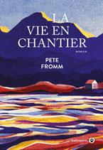 La Vie en Chantier de Pete Fromm