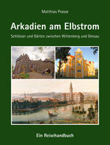 """""""Arkadien am Elbstrom. Schlösser und Gärten zwischen Wittenberg und Dessau"""" 2. Aufl. von Matthias Prasse"""