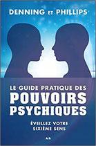 Le guide pratique des pouvoirs psychiques - Eveillez votre sixième sens