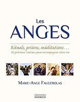 Les anges : Rituels, prières, méditations... De précieux soutiens pour accompagner votre vie