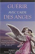 Guérir avec l'aide des anges. Comment les anges peuvent vous seconder dans chaque aspect de votre vie