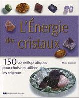 L'énergie des cristaux : 150 conseils pratiques pour choisir et utiliser les cristaux