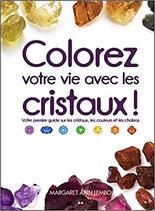 Colorez votre vie avec les cristaux ! Votre premier guide sur les cristaux, les couleurs et les chakras