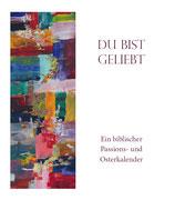 """""""Du bist geliebt"""" - Ein biblischer Passions- und Osterkalender"""