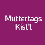 Muttertags Kist'l