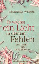 """Giannina Wedde: """"Es wächst ein Licht in deinem Fehlen - Ein Trost- und Trauerbuch"""""""
