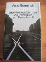 Arno Surminski: Jokehnen. Oder wie lange fährt man von Ostpreußen nach Deutschland