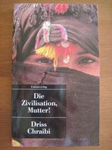 Driss Chraibi: Die Zivilisation, Mutter!