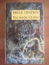 Bruce Chatwin: Was mache ich hier