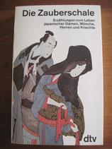 Die Zauberschale. Erzählungen vom Leben japanischer Damen, Mönche, Herren und Knechte