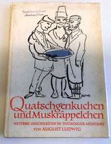 Quatschgenkuchen und Muskräppelchen - Heitere Geschichten in Thüringer Mundart von August Ludwig
