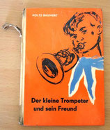 Der kleine Trompeter und sein Freund - I. und G. Holtz-Baumert - Der Kinderbuchverlag Berlin