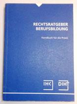 Rechtsratgeber Berufsbildung - IHK DIHT - Handbuch für die Praxis