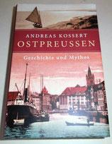 Andreas Kossert - Ostpreussen - Geschichte und Mythos