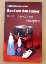 Rund um den Zucker: mit ausgewählten Rezepten - Holzapfel/Schmiedel - DDR