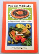 Frieder Gröger - Pilze und Waldfrüchte - selbst gesammelt und zubereitet