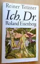 Reiner Tetzner - Ich, Dr. Roland Eisenberg - Mitteldeutscher Verlag Halle (Saale)