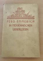 Ferdinand Emmerich - In mexikanischen Urwäldern
