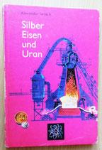 Alexander Iwitsch - Silber Eisen und Uran - Der Kinderbuchverlag Berlin