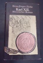 Heinz-Jürgen Zierke - Karl XII. - Historischer Roman