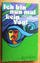 Joachim Walther - Ich bin nun mal kein Yogi - Verlag Neues Leben Berlin 1975