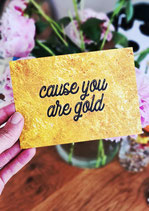 CAUSE YOU ARE GOLD - € 1,50