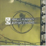 MAN VS. HUMANITY / BURY ME STANDING split 7""
