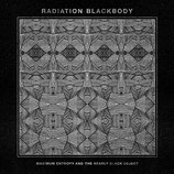"Radiation Blackbody - Maximum Entropy and the Nearly Black Object 7"" EP"