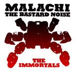 MALACHI / THE BASTARD NOISE - the immortals CD