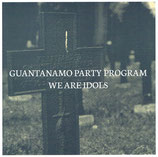 WE ARE IDOLS / GUANTANAMO PARTY PROGRAM - split 7""