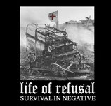 LIFE OF REFUSAL - SURVIVAL IN NEGATIVE  7""