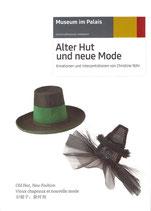 Alter Hut und neue Mode - Kreationen und Interpretationen von Christine Rohr / Deutsch-Englisch-Französisch-Chinesisch